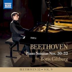Beethoven 32, Vol. 9: Piano Sonatas nos. 30–32 by Beethoven ;   Boris Giltburg