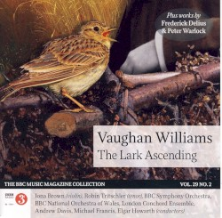 BBC Music, Volume 29, Number 2: Vaughan Williams: The Lark Ascending by Vaughan Williams ,   Delius ,   Warlock ;   BBC Symphony Orchestra ,   BBC National Orchestra of Wales ,   London Conchord Ensemble ,   Iona Brown ,   Robin Tritschler ,   Andrew Davis ,   Elgar Howarth ,   Michael Francis